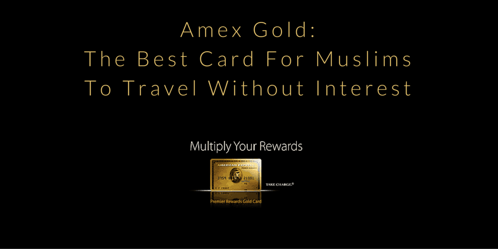 Amex Gold- The Best Card For Muslims To Travel Without Interest (2)