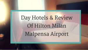 Day Hotels & Review Of Hilton Milan Malpensa Airport
