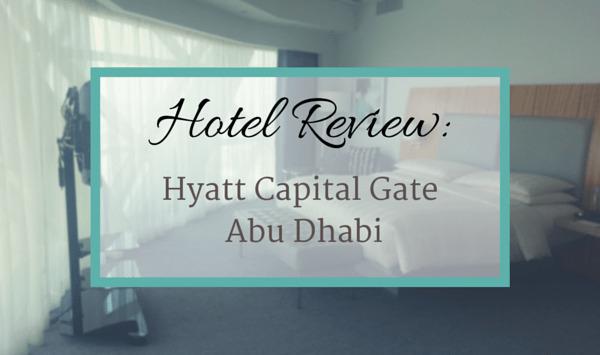 Hotel Review-Hyatt Capital Gate Abu Dhabi
