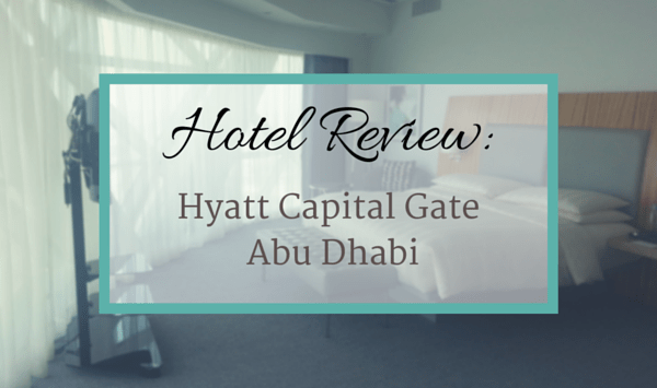 Hotel Review: Hyatt Capital Gate Abu Dhabi by MuslimTravelGirl