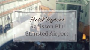 Hotel Review: Radisson Blu StanstedAirport