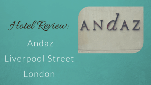 Hotel Review: Andaz Liverpool Street London