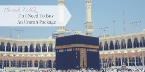 Umrah FAQ: Do I need to buy an Umrah package