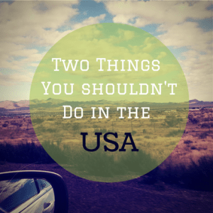 Two Things You Shouldn't Doin the US