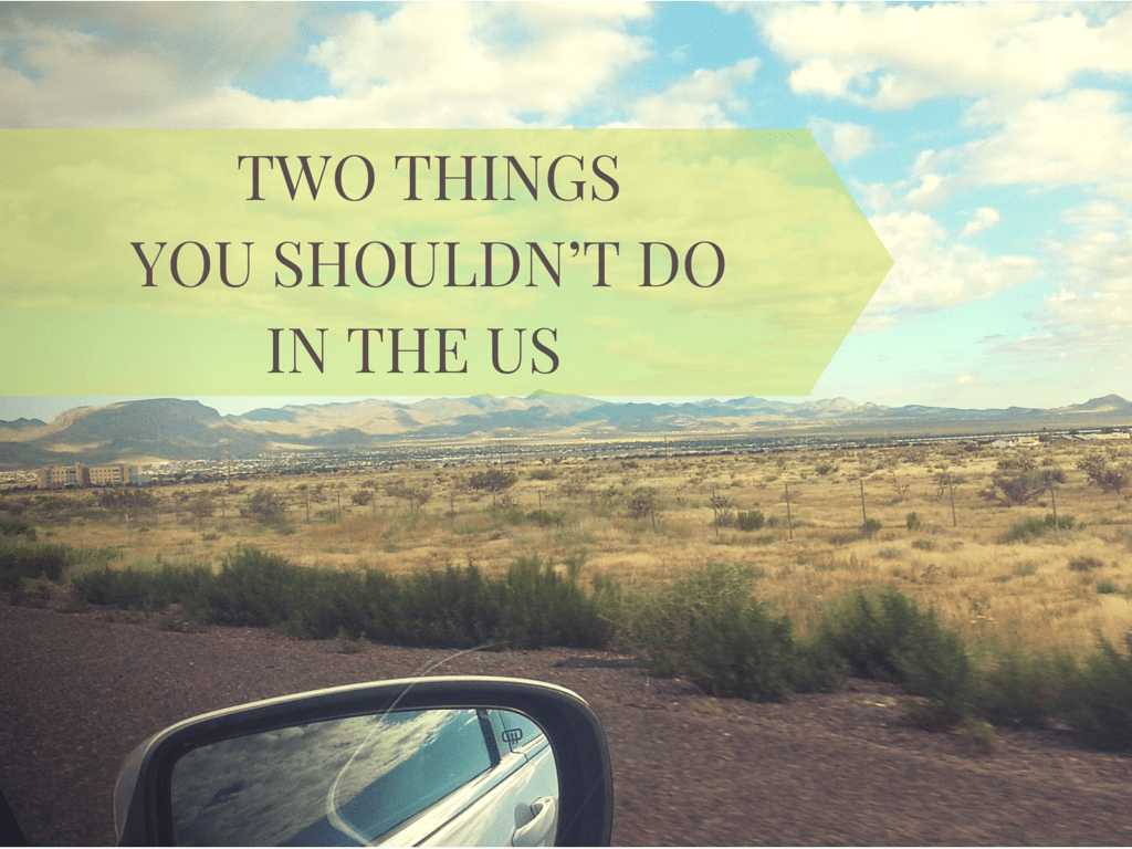 Two Things You Shouldn't Do In The US