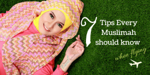 Top 7 Tips every Muslim woman should know when flying