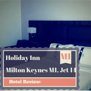 Hotel Review: Holiday Inn Milton Keynes East M1, Jct.14,