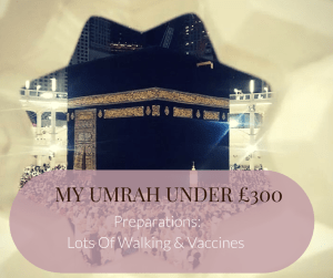 My Umrah under £300: Preparations; Lots of walking & vaccines