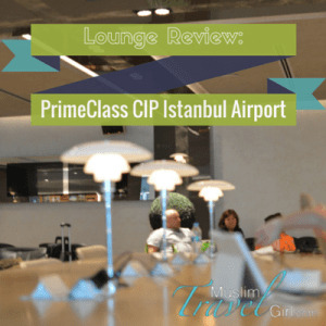 Primeclass CIP lounge review Istanbul airport Muslim travel girl