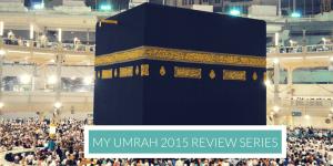 My Umrah 2015 Review Series