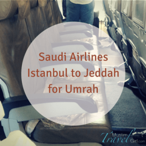 Saudi Airlines Istanbul to Jeddah for Umrah by Muslim Travel Girl