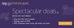 SPG Hot Escapes by Starwood Book by Saturday 28th Feb for the next 6 weeks