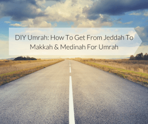 DIY Umrah: How to Get from Jeddah to Makkah & Medinah for Umrah