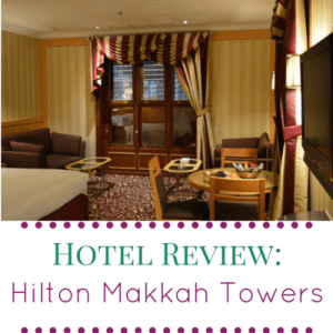 Hotel Review: Hilton Makkah Towers, Saudi Arabia