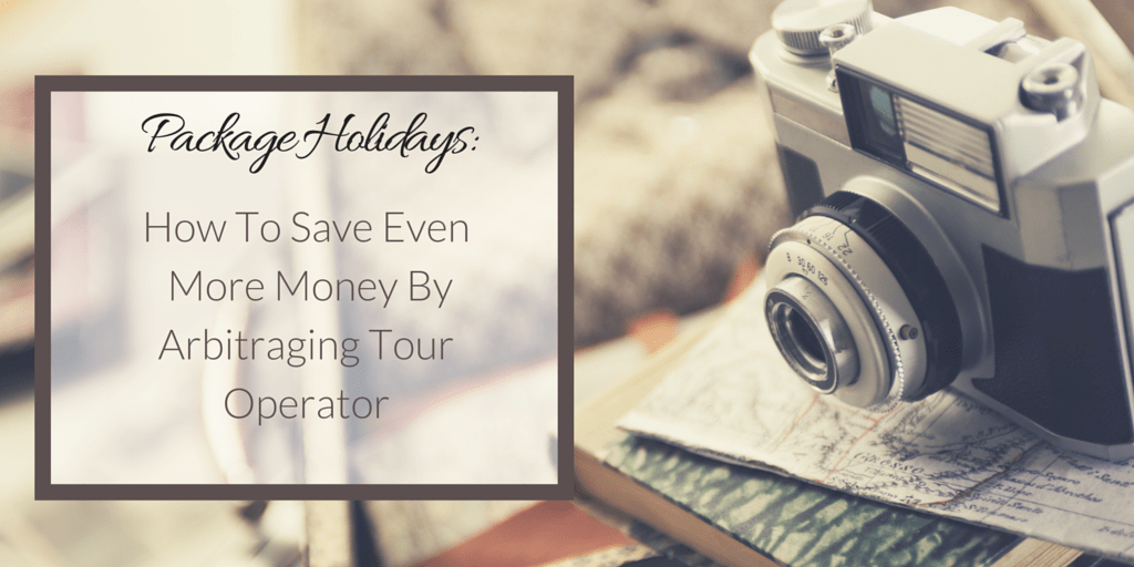Package Holidays- How To Save Even More Money By Arbitraging Tour Operator