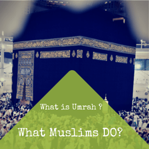 Demystifying Umrah: What Muslims Do & How they perform Umrah?