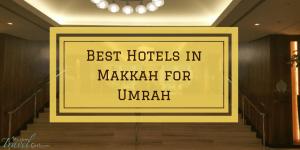 Muslim Travel Girl's Top 6 Best Hotels For Umrah in Makkah