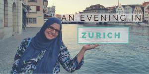 Muslim friendly Zurich: An evening in Zurich & what to do on a short layover