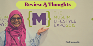 Muslim Lifestyle Expo Review & Thoughts