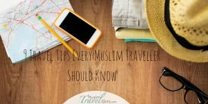 9 Best Travel Tips Every Muslim Traveller Should Know