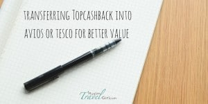 Transferring Topcashback to Tesco or Avios for better value | Muslim Travel Girl