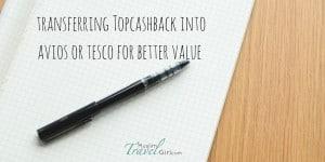 Transferring Topcashback to Tesco or Avios for better value   Muslim Travel Girl