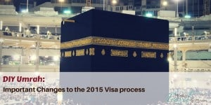 DIY Umrah: Important changes to the visa process for 2015