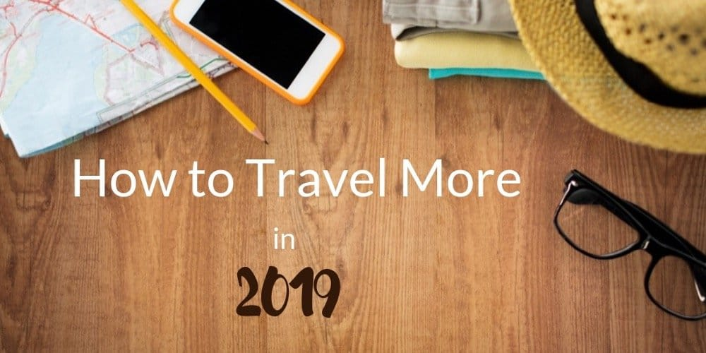how to travel more in 2019